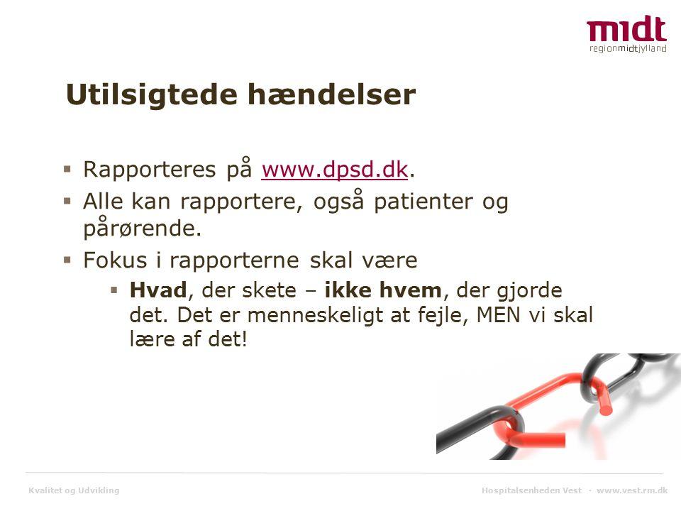 Kvalitet og Udvikling Utilsigtede hændelser  Rapporteres på www.dpsd.dk.www.dpsd.dk  Alle kan rapportere, også patienter og pårørende.