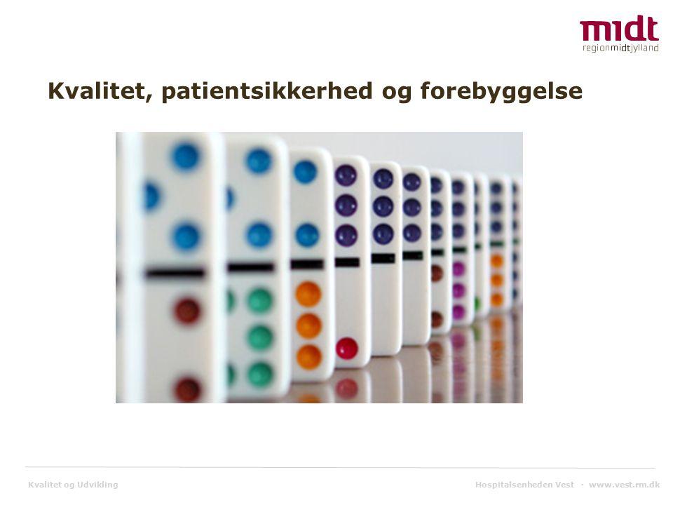 Kvalitet og Udvikling Hospitalsenheden Vest ▪ www.vest.rm.dk Kvalitet, patientsikkerhed og forebyggelse