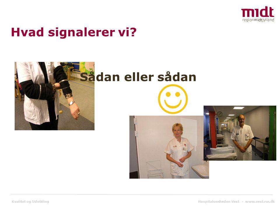 Kvalitet og Udvikling Hvad signalerer vi Sådan eller sådan Hospitalsenheden Vest ▪ www.vest.rm.dk