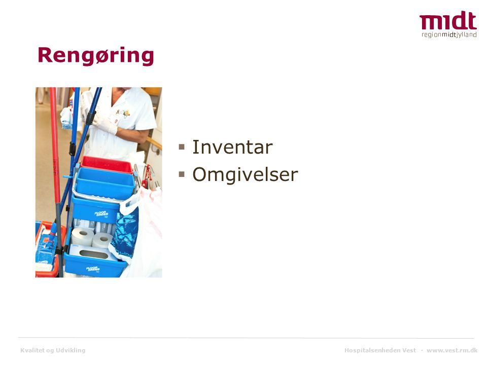 Kvalitet og Udvikling Rengøring  Inventar  Omgivelser Hospitalsenheden Vest ▪ www.vest.rm.dk