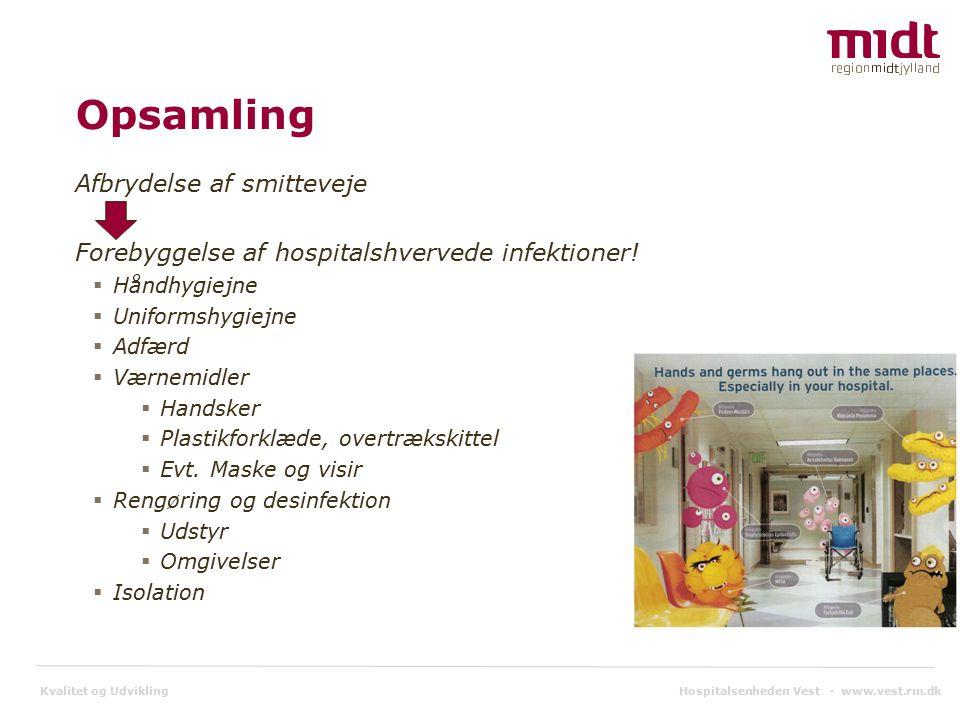 Kvalitet og Udvikling Opsamling Afbrydelse af smitteveje Forebyggelse af hospitalshvervede infektioner.