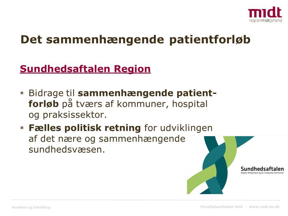 Kvalitet og Udvikling Sundhedsaftalen Region  Bidrage til sammenhængende patient- forløb på tværs af kommuner, hospital og praksissektor.