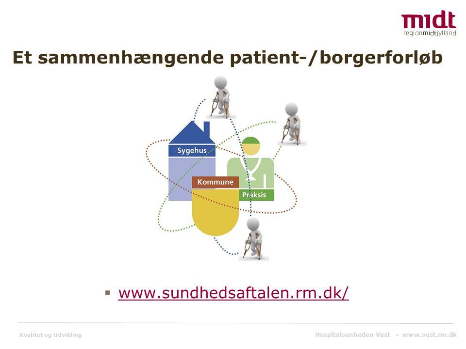 Kvalitet og Udvikling Et sammenhængende patient-/borgerforløb  www.sundhedsaftalen.rm.dk/ www.sundhedsaftalen.rm.dk/ Hospitalsenheden Vest ▪ www.vest.rm.dk