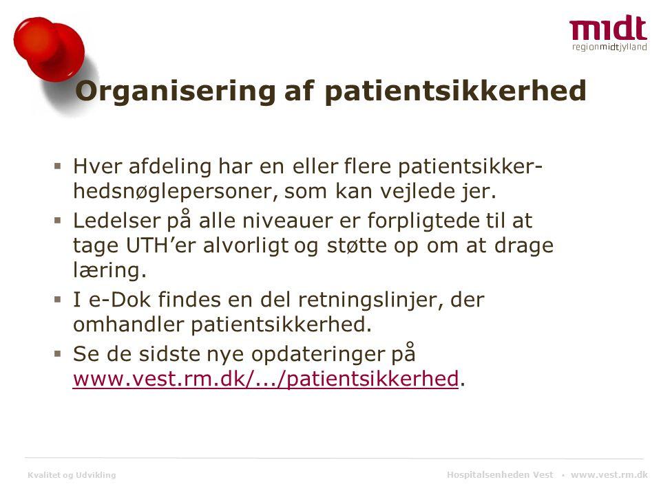 Kvalitet og Udvikling Organisering af patientsikkerhed  Hver afdeling har en eller flere patientsikker- hedsnøglepersoner, som kan vejlede jer.