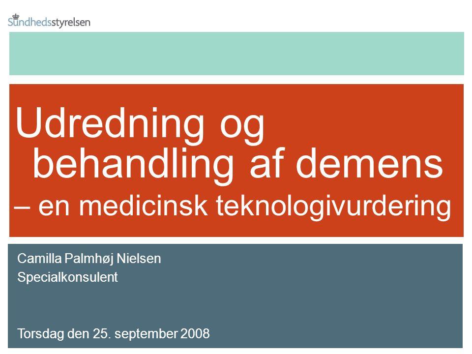 Udredning og behandling af demens – en medicinsk teknologivurdering Camilla Palmhøj Nielsen Specialkonsulent Torsdag den 25.