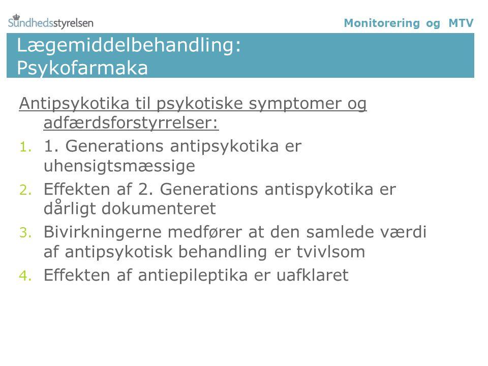 Lægemiddelbehandling: Psykofarmaka Antipsykotika til psykotiske symptomer og adfærdsforstyrrelser: 1.