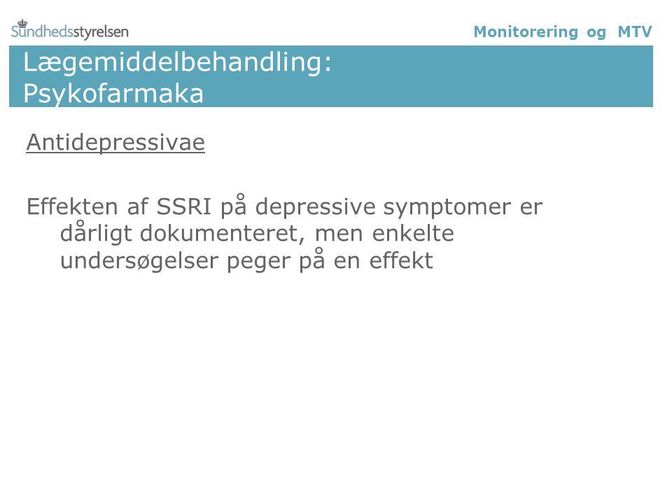 Lægemiddelbehandling: Psykofarmaka Antidepressivae Effekten af SSRI på depressive symptomer er dårligt dokumenteret, men enkelte undersøgelser peger på en effekt Monitorering og MTV