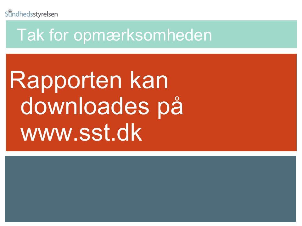 Tak for opmærksomheden Rapporten kan downloades på www.sst.dk