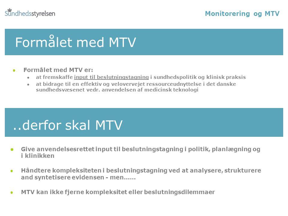 Formålet med MTV l Formålet med MTV er: l at fremskaffe input til beslutningstagning i sundhedspolitik og klinisk praksis l at bidrage til en effektiv og velovervejet ressourceudnyttelse i det danske sundhedsvæsenet vedr.
