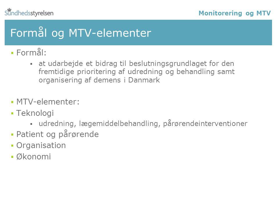Formål og MTV-elementer Monitorering og MTV  Formål:  at udarbejde et bidrag til beslutningsgrundlaget for den fremtidige prioritering af udredning og behandling samt organisering af demens i Danmark  MTV-elementer:  Teknologi  udredning, lægemiddelbehandling, pårørendeinterventioner  Patient og pårørende  Organisation  Økonomi