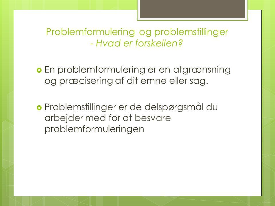 Problemformulering og problemstillinger - Hvad er forskellen.