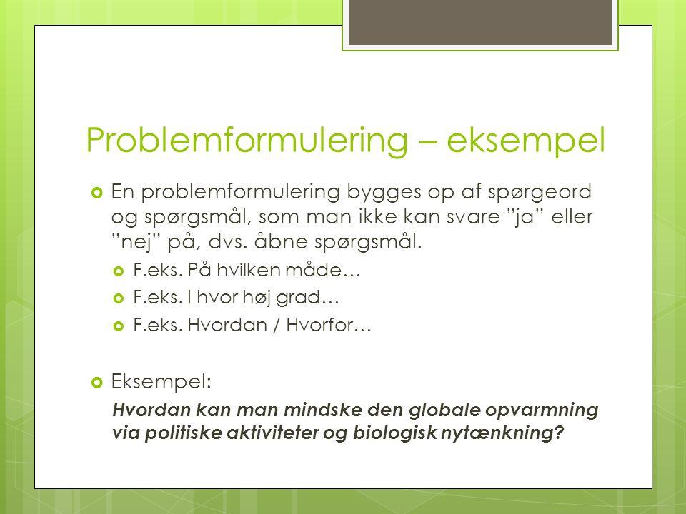 Problemformulering – eksempel  En problemformulering bygges op af spørgeord og spørgsmål, som man ikke kan svare ja eller nej på, dvs.