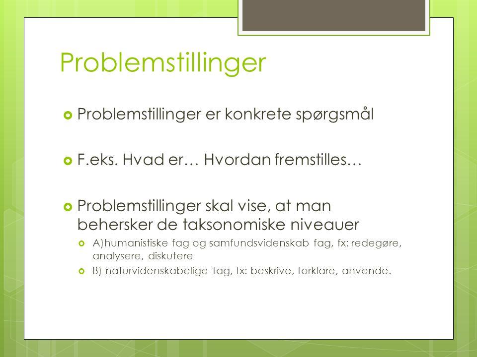 Taksonomiske niveauer  Når du skriver dine problemstillinger skal du sikre dig at du arbejder med at besvare problemstillinger på forskellig måde, således at problemet bliver fuldt belyst.