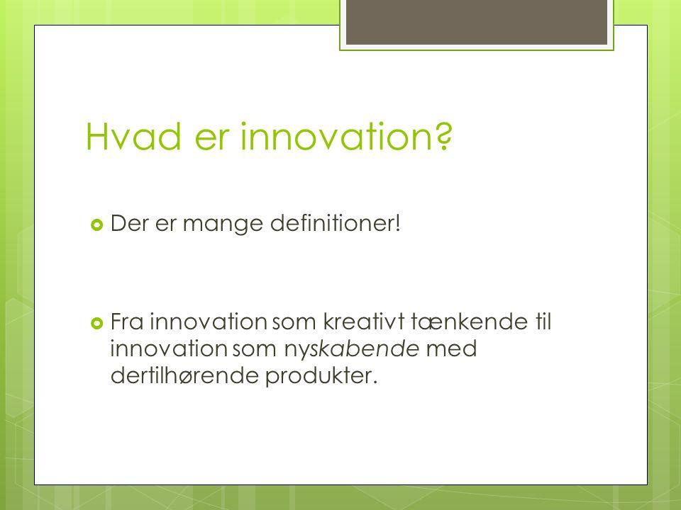 Hvad er innovation.  Der er mange definitioner.