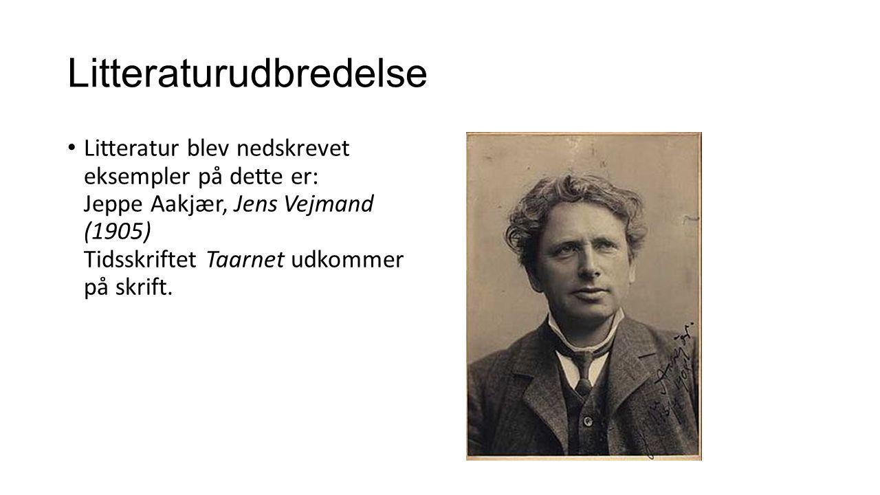 Litteraturudbredelse Litteratur blev nedskrevet eksempler på dette er: Jeppe Aakjær, Jens Vejmand (1905) Tidsskriftet Taarnet udkommer på skrift.