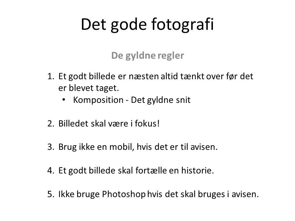 Det gode fotografi De gyldne regler 1.Et godt billede er næsten altid tænkt over før det er blevet taget.