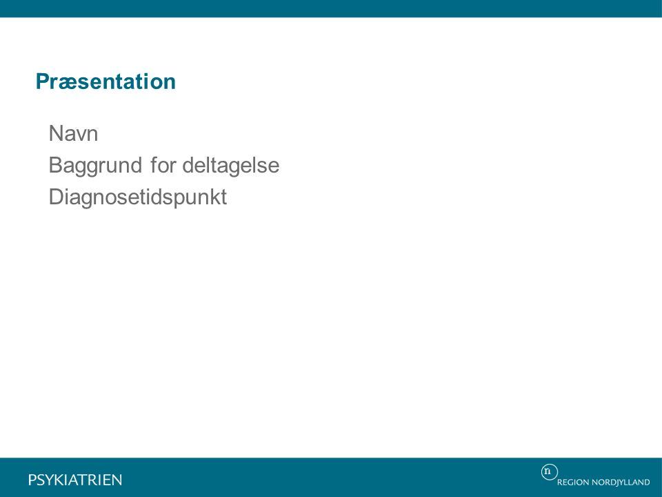 Præsentation Navn Baggrund for deltagelse Diagnosetidspunkt