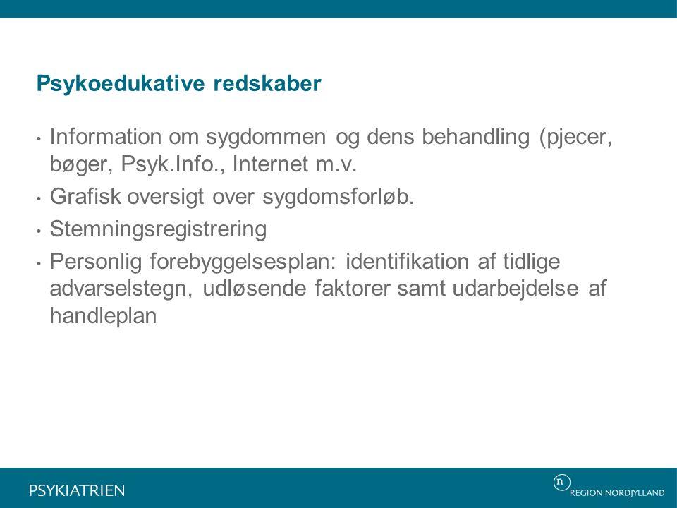 Psykoedukative redskaber Information om sygdommen og dens behandling (pjecer, bøger, Psyk.Info., Internet m.v.