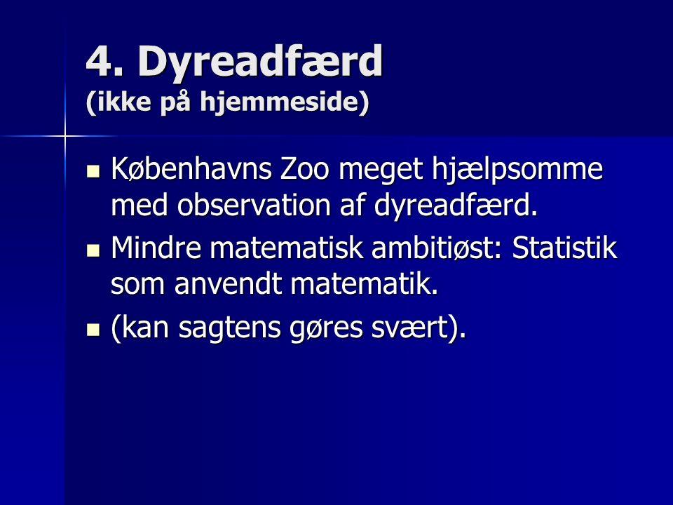 4. Dyreadfærd (ikke på hjemmeside) Københavns Zoo meget hjælpsomme med observation af dyreadfærd.