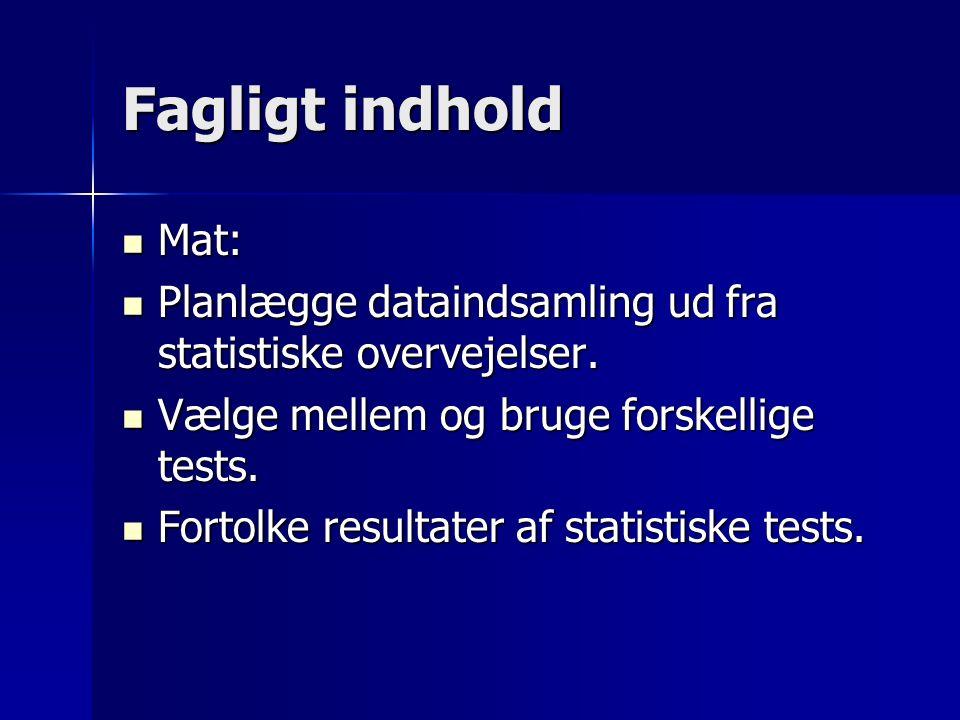 Fagligt indhold Mat: Mat: Planlægge dataindsamling ud fra statistiske overvejelser.