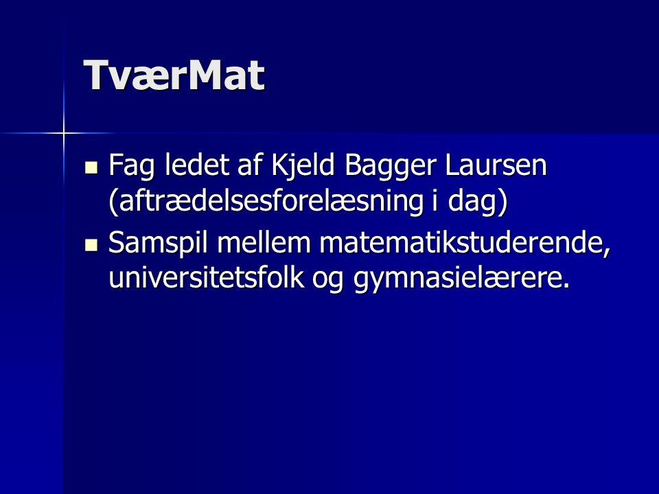 TværMat Fag ledet af Kjeld Bagger Laursen (aftrædelsesforelæsning i dag) Fag ledet af Kjeld Bagger Laursen (aftrædelsesforelæsning i dag) Samspil mellem matematikstuderende, universitetsfolk og gymnasielærere.