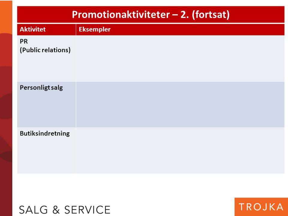 Promotionaktiviteter – 2. (fortsat) AktivitetEksempler PR (Public relations) Personligt salg Butiksindretning