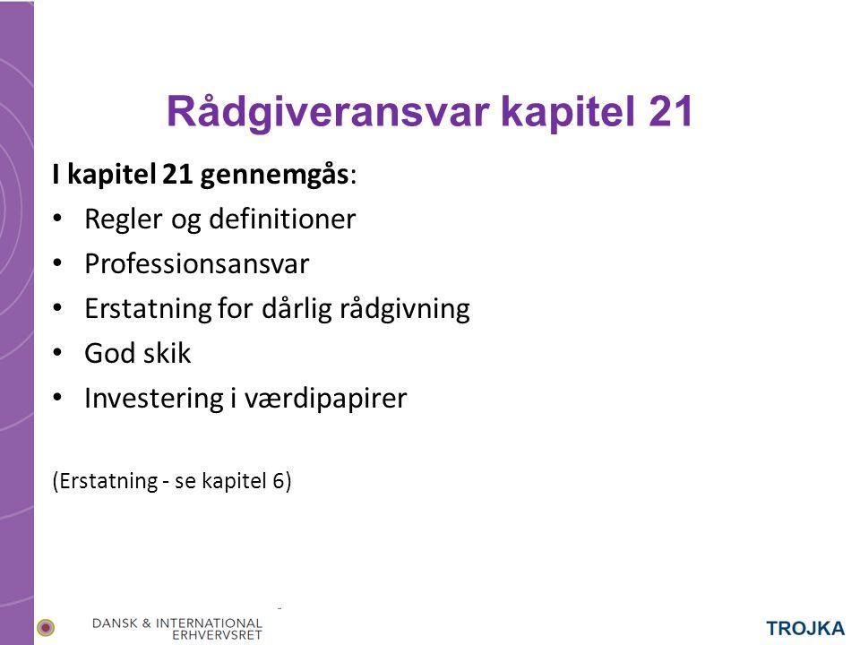 Rådgiveransvar kapitel 21 I kapitel 21 gennemgås: Regler og definitioner Professionsansvar Erstatning for dårlig rådgivning God skik Investering i værdipapirer (Erstatning - se kapitel 6)