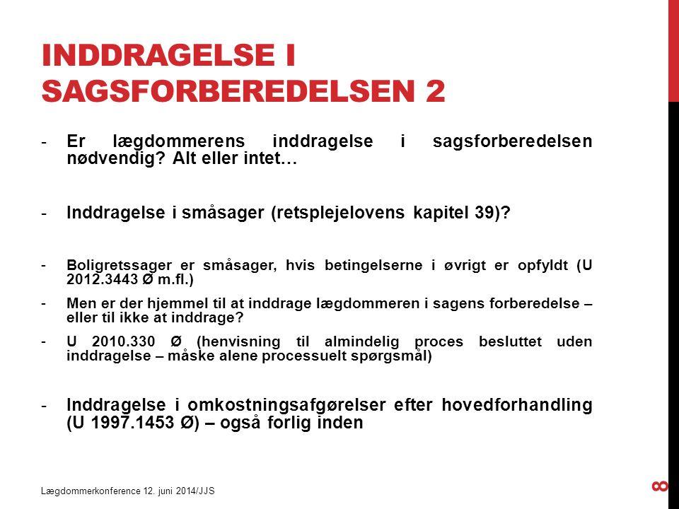 INDDRAGELSE I SAGSFORBEREDELSEN 2 Lægdommerkonference 12.