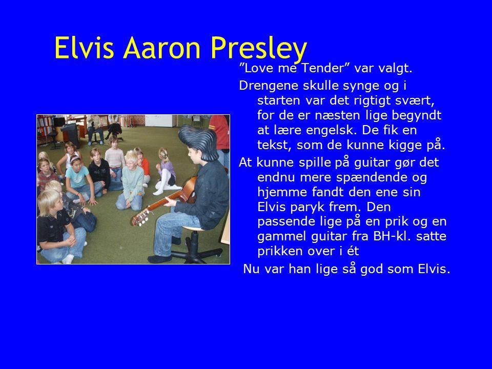 Elvis Aaron Presley Love me Tender var valgt.