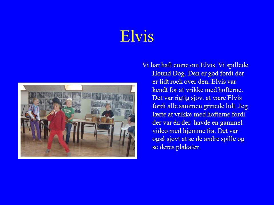 Elvis Vi har haft emne om Elvis. Vi spillede Hound Dog.