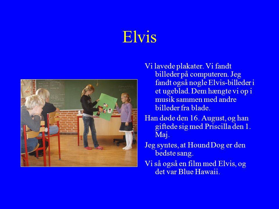 Elvis Vi lavede plakater. Vi fandt billeder på computeren.