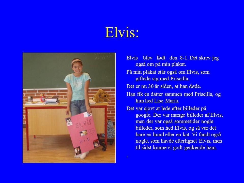 Elvis: Elvis blev født den 8-1. Det skrev jeg også om på min plakat.