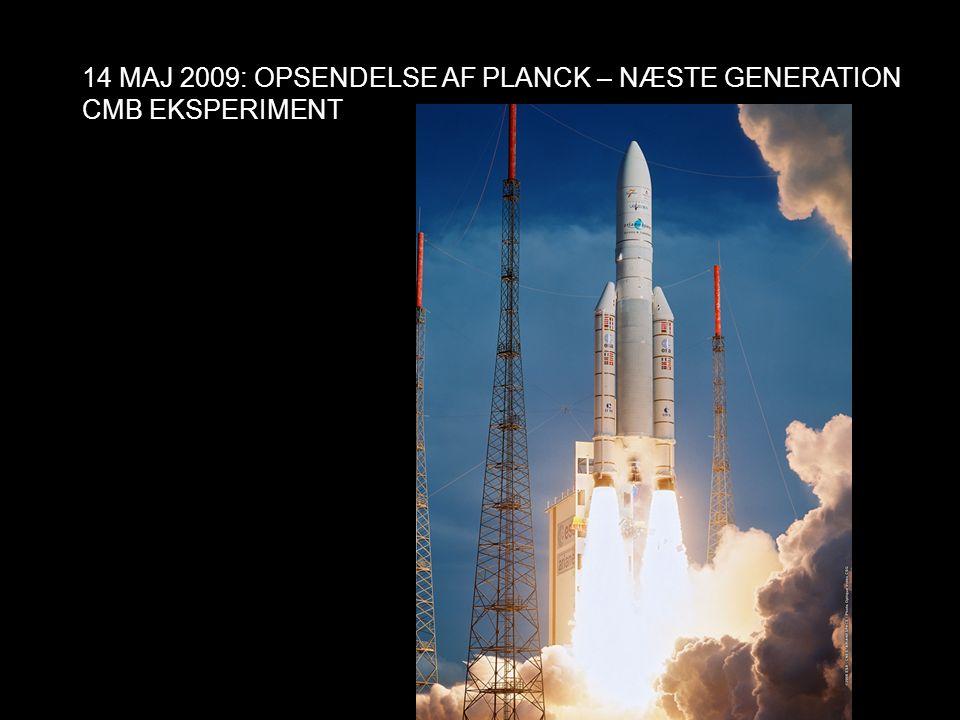 14 MAJ 2009: OPSENDELSE AF PLANCK – NÆSTE GENERATION CMB EKSPERIMENT