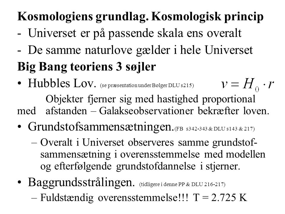Kosmologiens grundlag. Kosmologisk princip -Universet er på passende skala ens overalt -De samme naturlove gælder i hele Universet Big Bang teoriens 3