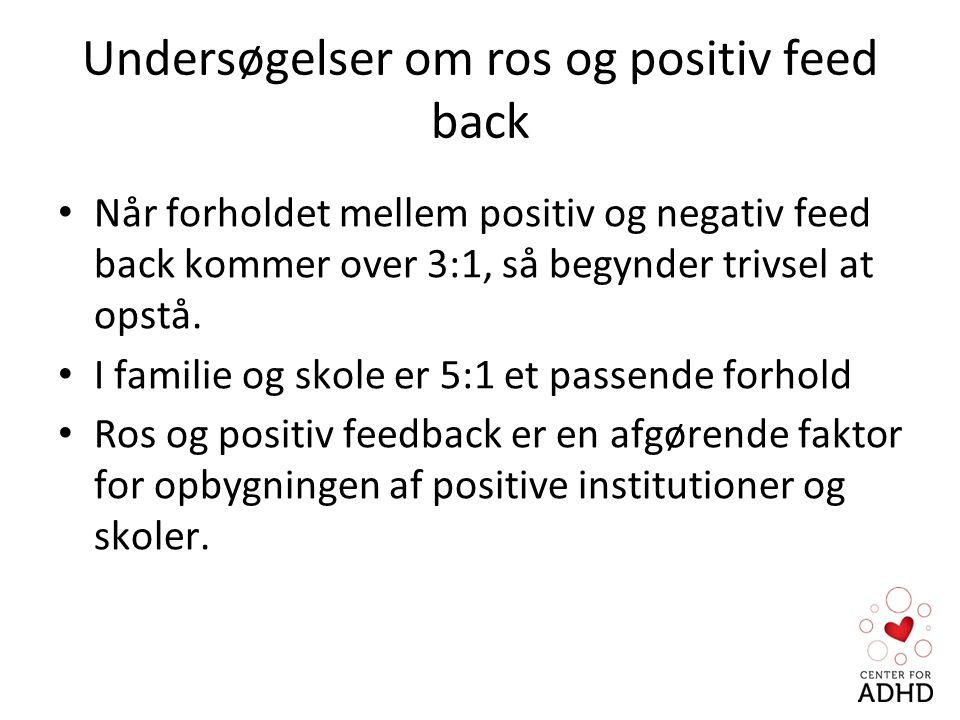 Undersøgelser om ros og positiv feed back Når forholdet mellem positiv og negativ feed back kommer over 3:1, så begynder trivsel at opstå.