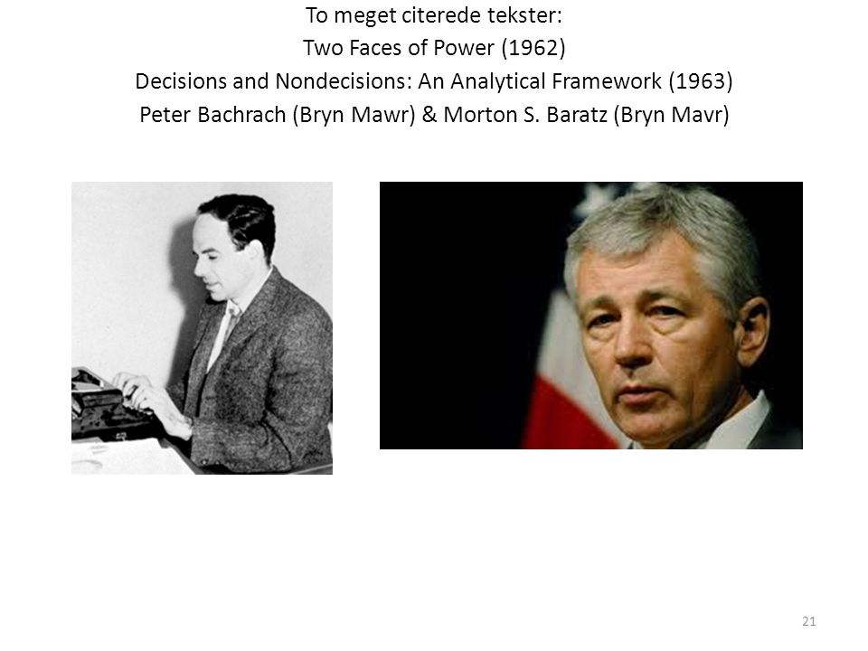 To meget citerede tekster: Two Faces of Power (1962) Decisions and Nondecisions: An Analytical Framework (1963) Peter Bachrach (Bryn Mawr) & Morton S.