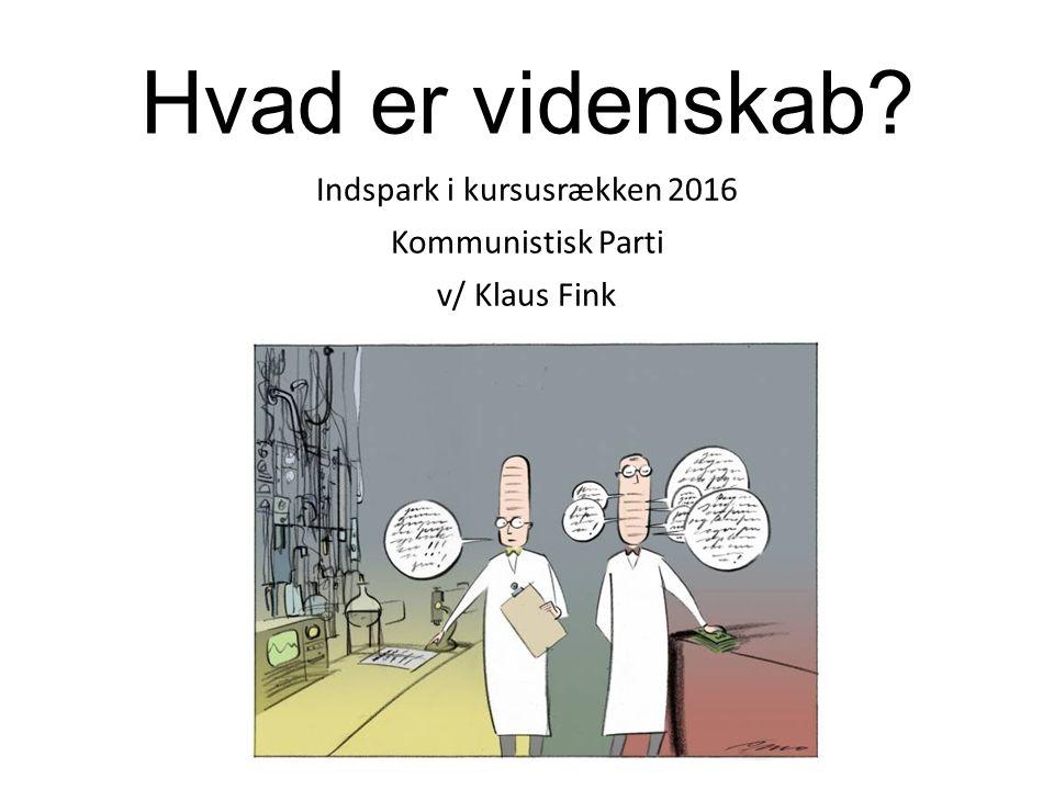 Hvad er videnskab? Indspark i kursusrækken 2016 Kommunistisk Parti v/ Klaus Fink
