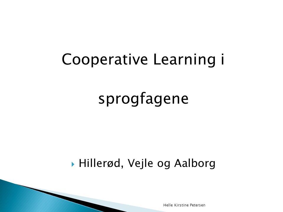 Cooperative Learning i sprogfagene  Hillerød, Vejle og Aalborg Helle Kirstine Petersen