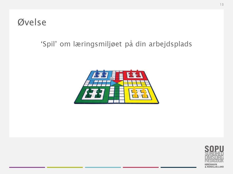 Tekstslide med bullets Brug 'Forøge / Formindske indryk' for at skifte mellem de forskellige niveauer Øvelse 'Spil' om læringsmiljøet på din arbejdsplads 13