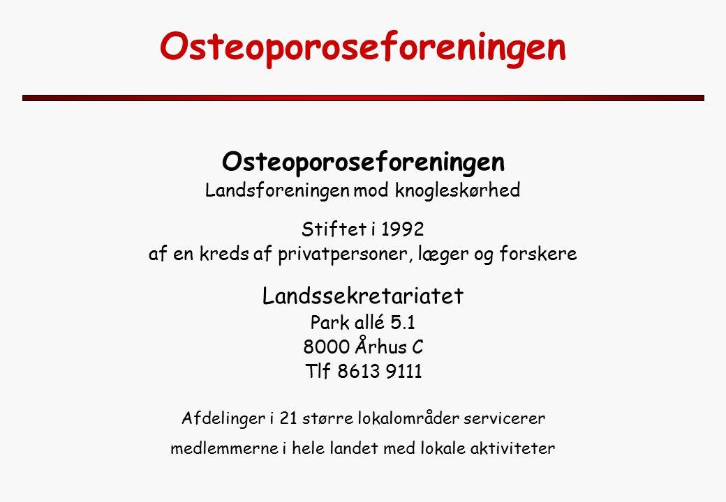 Osteoporoseforeningen Landsforeningen mod knogleskørhed Stiftet i 1992 af en kreds af privatpersoner, læger og forskere Landssekretariatet Park allé 5.1 8000 Århus C Tlf 8613 9111 Afdelinger i 21 større lokalområder servicerer medlemmerne i hele landet med lokale aktiviteter