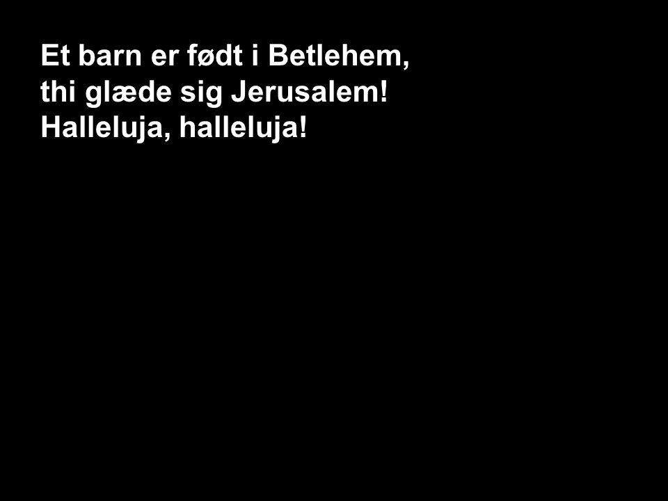 116 – Et barn er født i Betlehem 1, S1 Et barn er født i Betlehem, thi glæde sig Jerusalem.