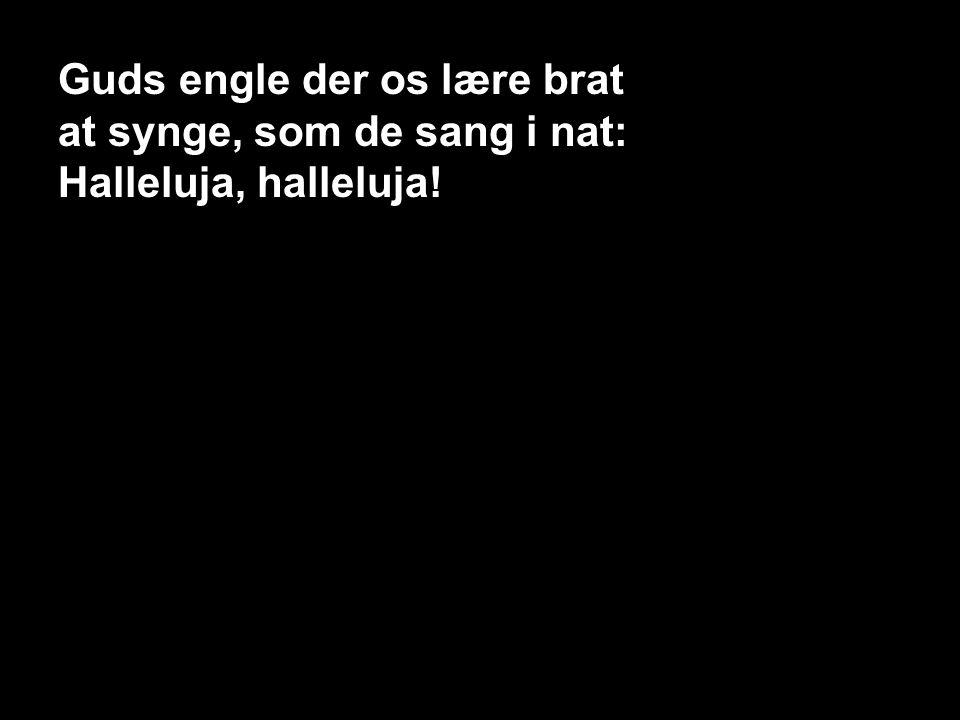 116 – Et barn er født i Betlehem 8, S8 Guds engle der os lære brat at synge, som de sang i nat: Halleluja, halleluja!