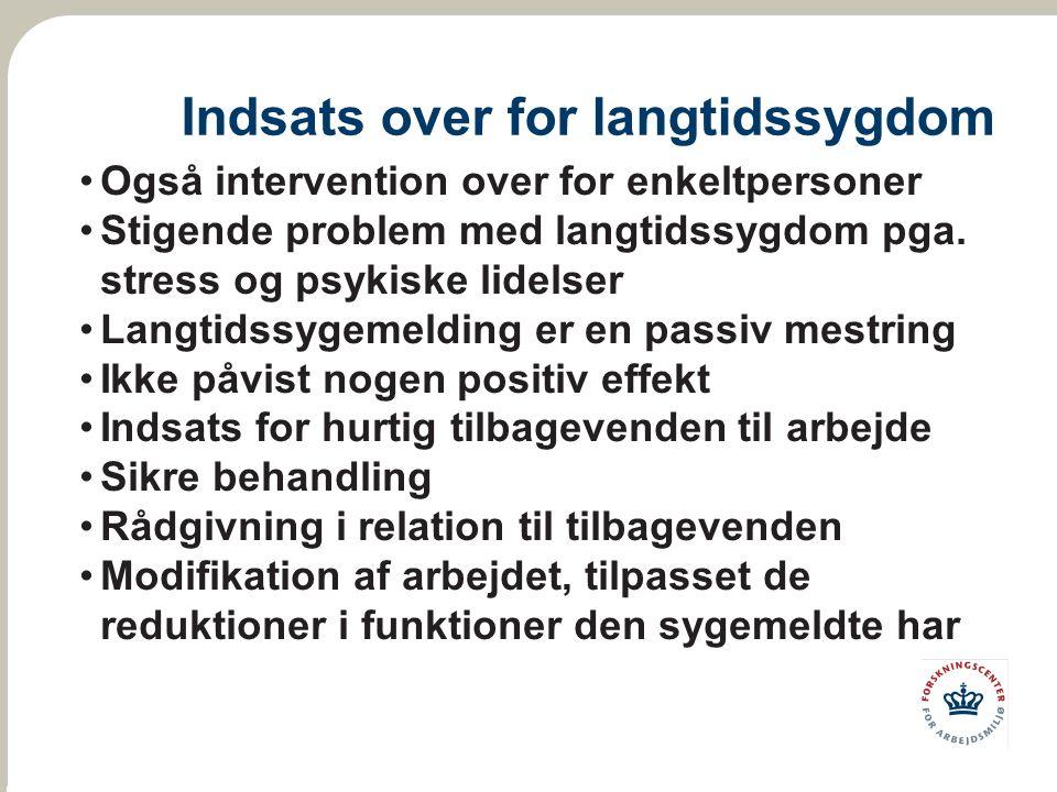 Indsats over for langtidssygdom Også intervention over for enkeltpersoner Stigende problem med langtidssygdom pga.