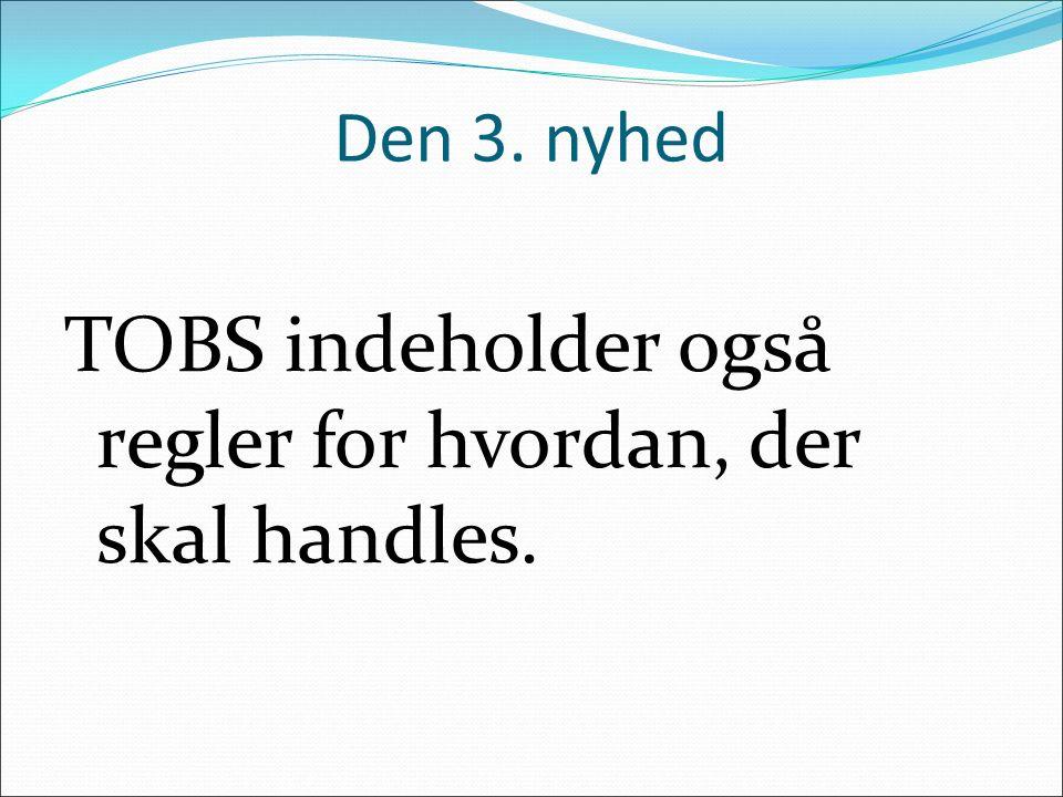 Den 3. nyhed TOBS indeholder også regler for hvordan, der skal handles.