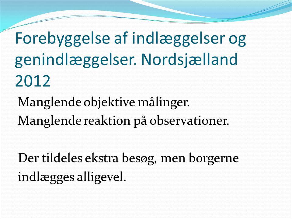 Forebyggelse af indlæggelser og genindlæggelser. Nordsjælland 2012 Manglende objektive målinger. Manglende reaktion på observationer. Der tildeles eks
