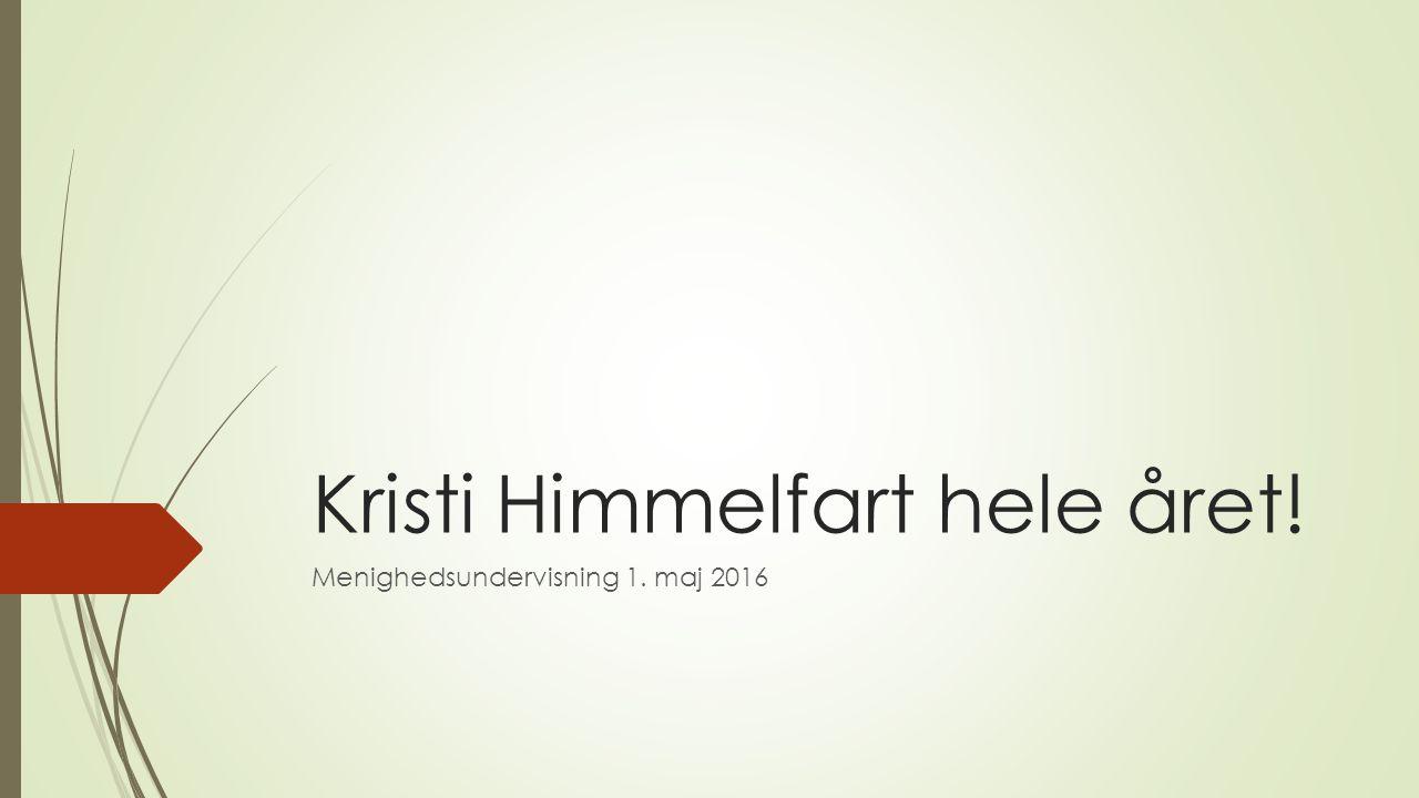 Kristi Himmelfart hele året! Menighedsundervisning 1. maj 2016
