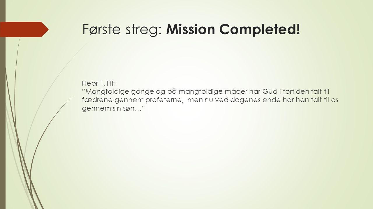 Første streg: Mission Completed.
