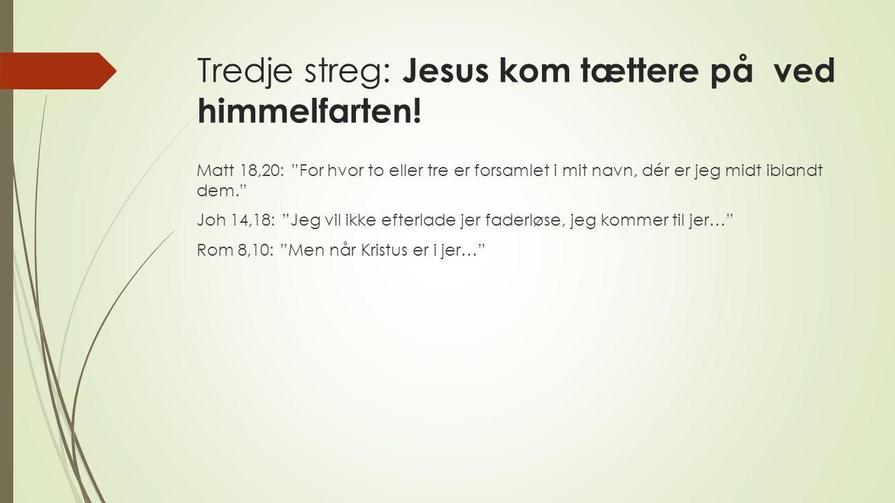 Tredje streg: Jesus kom tættere på ved himmelfarten.