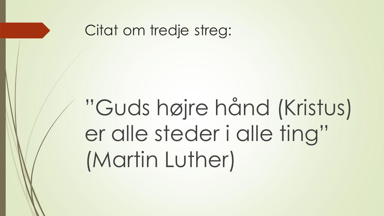 Citat om tredje streg: Guds højre hånd (Kristus) er alle steder i alle ting (Martin Luther)