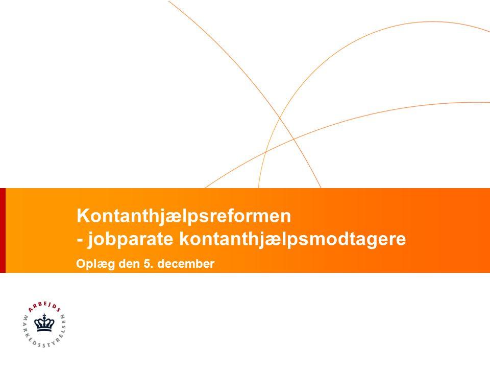 Kontanthjælpsreformen - jobparate kontanthjælpsmodtagere Oplæg den 5. december